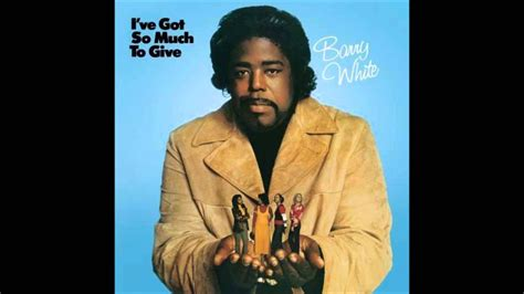Barry White - I've Got So Much To Give - YouTube